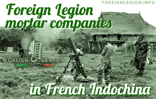 Foreign Legion - Mortar companies - French Indochina - First Indochina War