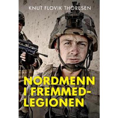 Knut Flovik Thoresen: Norwegians in the Foreign Legion from 1831 until 2017