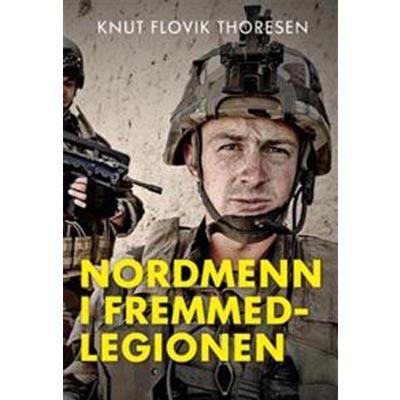Knut Flovik Thoresen: Norwegians in the Foreign Legion from 1831 until 2017