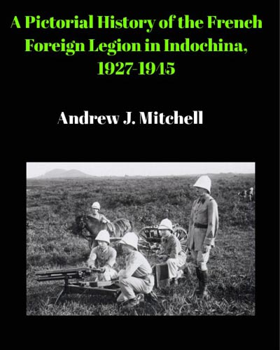 Andrew J. Mitchell: Pictorial History of the French Foreign Legion in Indochina, 1927-1945